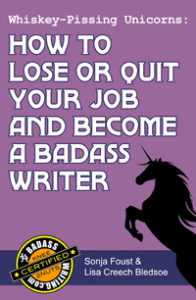 How to Lose or Quit Your Job and Become a Badass Writer